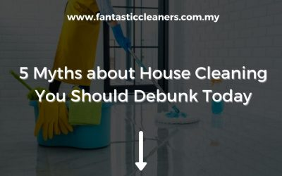 5 Myths about House Cleaning You Should Debunk Today