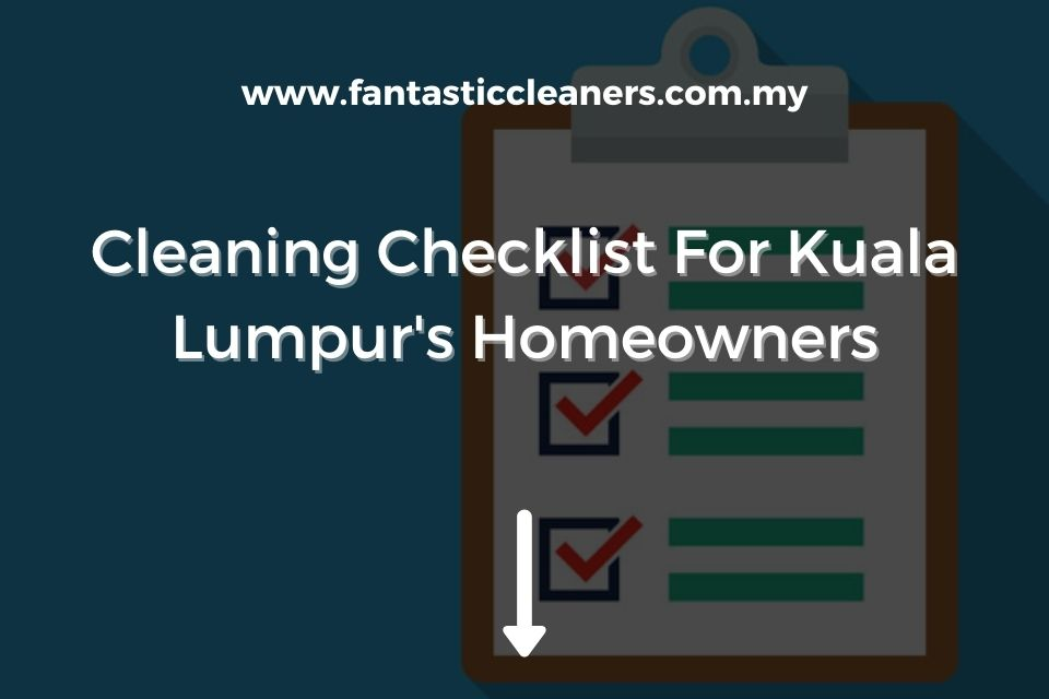 Cleaning Checklist For Kuala Lumpur's Homeowners