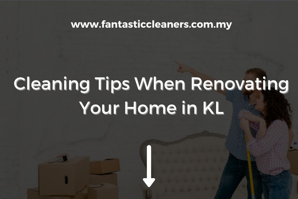 Cleaning Tips When Renovating Your Home in KL Featured Image