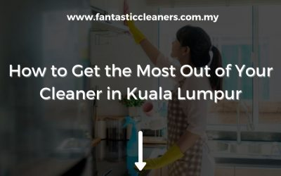 How to Get the Most Out of Your Cleaner in Kuala Lumpur