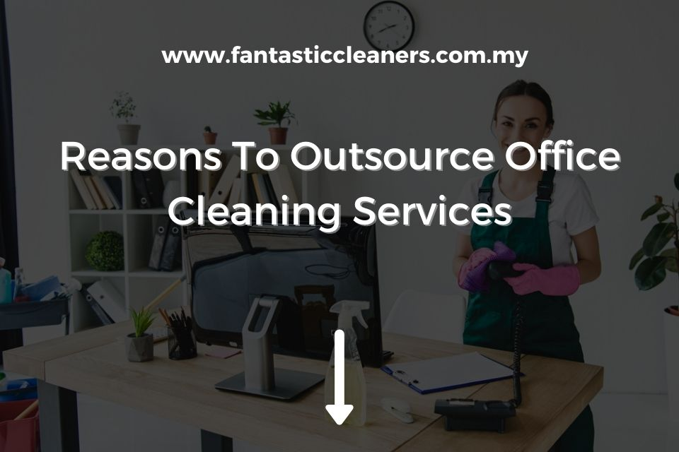 Reasons To Outsource Office Cleaning Services