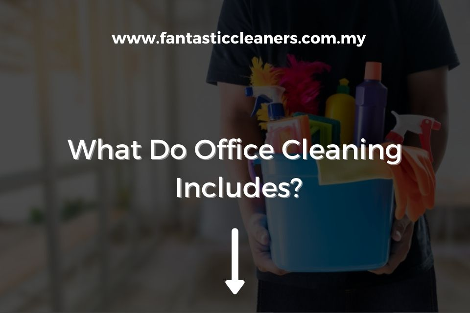 What Do Office Cleaning Includes