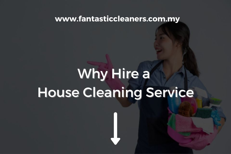 Why Hire a House Cleaning Service