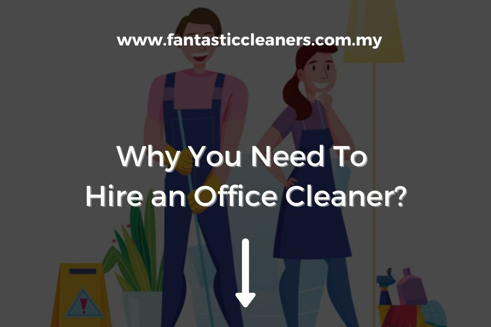 Why You Need To Hire an Office Cleaner