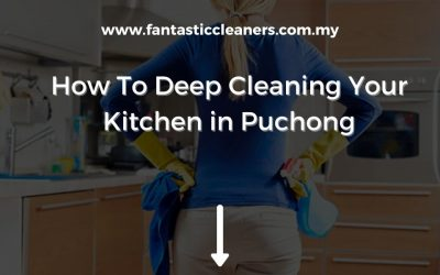 How To Deep Cleaning Your Kitchen in Puchong