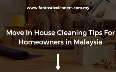 Move In House Cleaning Tips For Homeowners in Malaysia