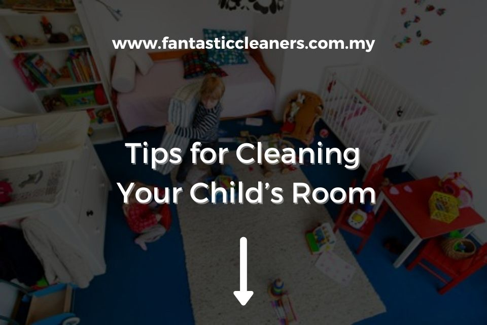 Tips for Cleaning Child Room