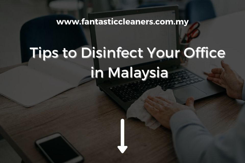 Tips to Disinfect Your Office in Malaysia
