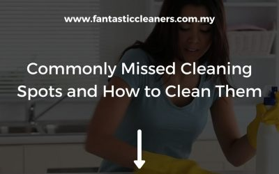 Commonly Missed Cleaning Spots and How to Clean Them