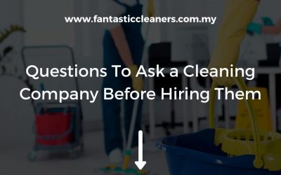 Questions To Ask a Cleaning Company Before Hiring Them