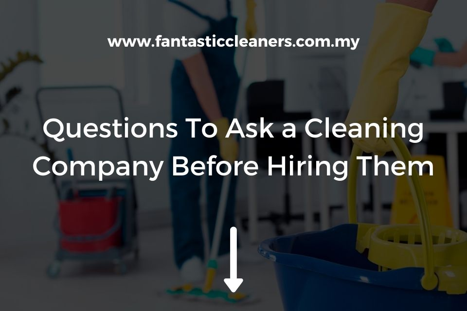 Questions To Ask Cleaning Company Before Hiring Them