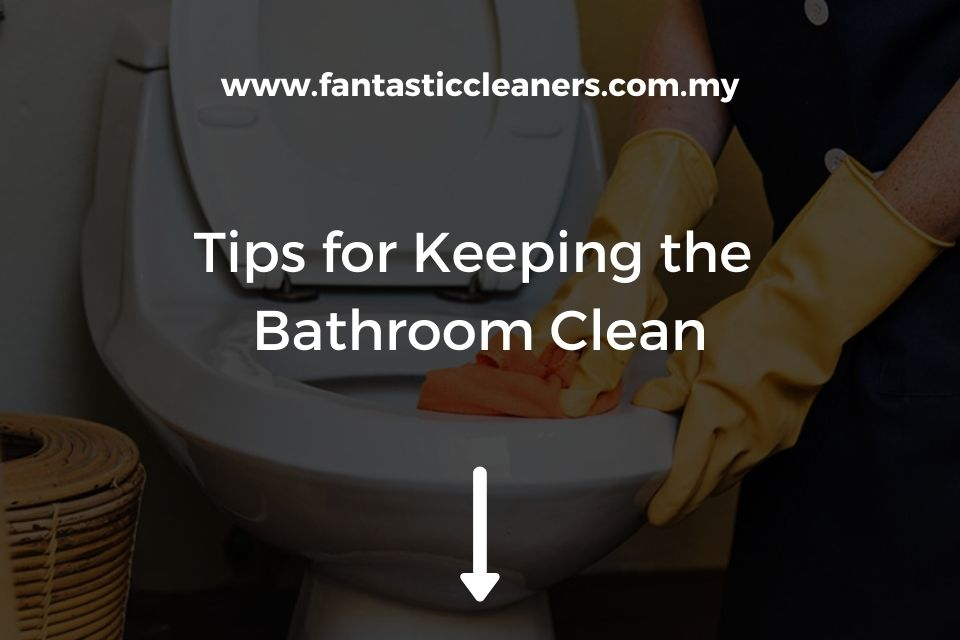 Tips for Keeping the Bathroom Clean