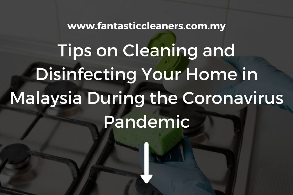 Tips on Cleaning and Disinfecting Your Home in Malaysia During the Coronavirus Pandemic