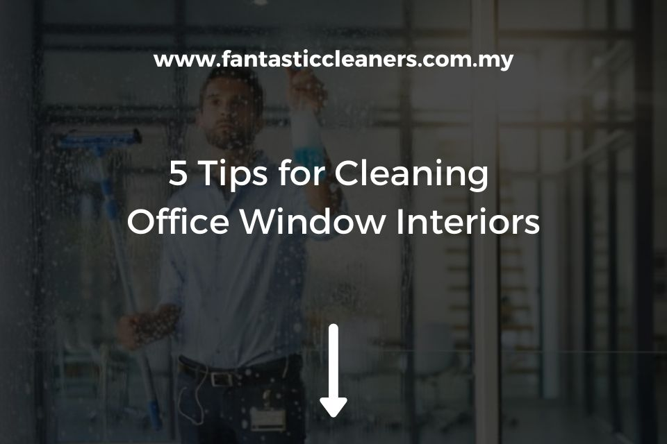 5 Tips for Cleaninag Office Window Interiors