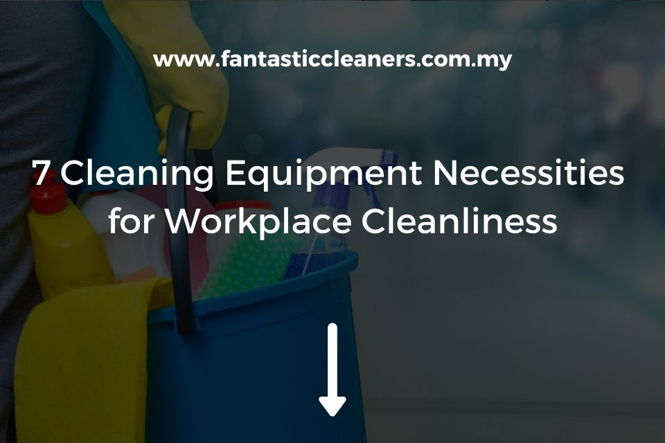 Cleaning Equipment Necessities for Workplace Cleanliness