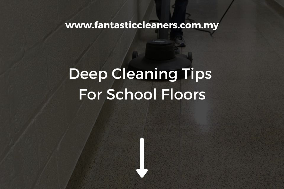 Deep Cleaning Tips For School Floors