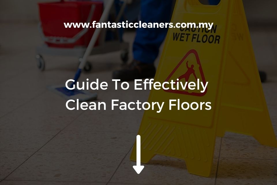 Guide To Effectively Clean Factory Floors