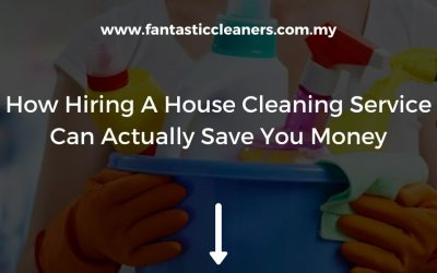 How Hiring A House Cleaning Service Can Actually Save You Money