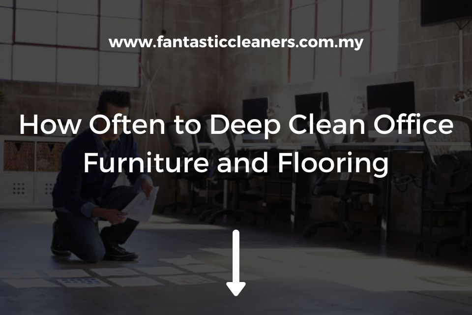 How Often to Deep Clean Office Furniture and Flooring