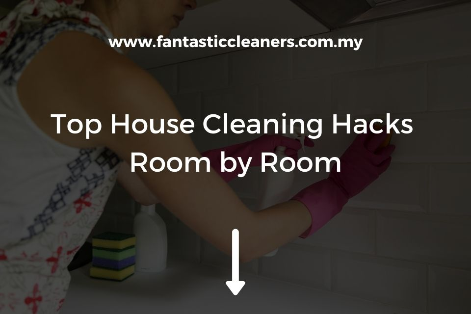 Top House Cleaning Hacks Room by Room