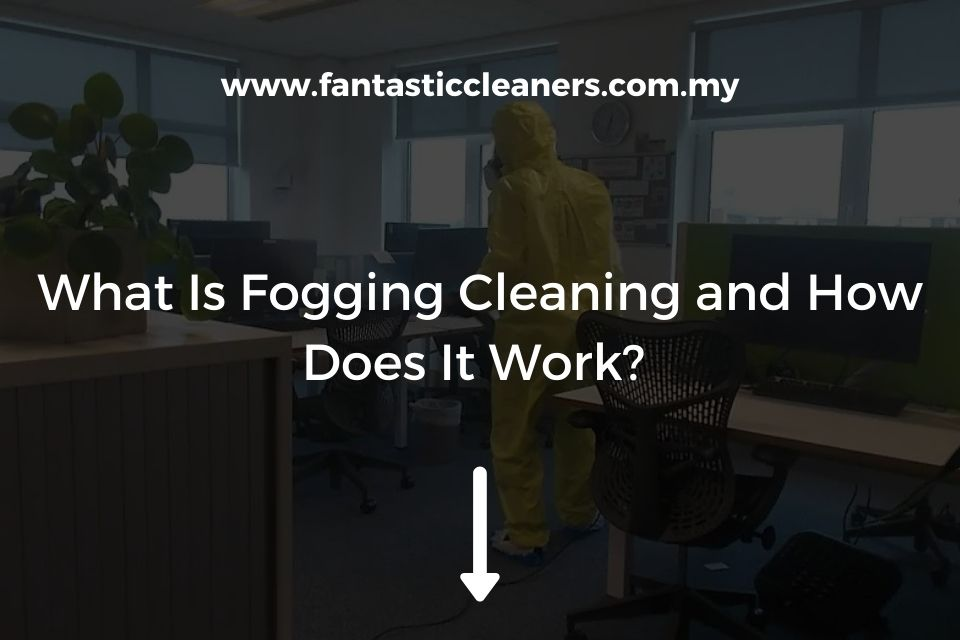 What Is Fogging Cleaning