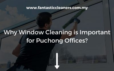 Why Window Cleaning is Important for Puchong Offices?