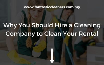 Why You Should Hire a Cleaning Company to Clean Your Rental